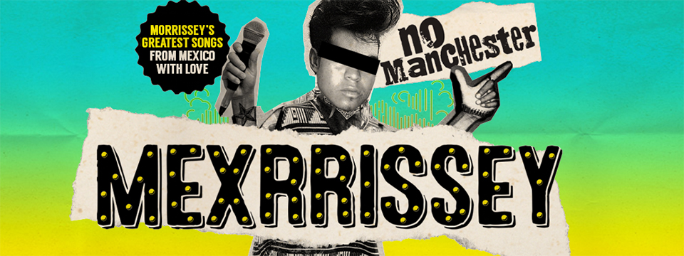 Mexrrissey: México + Morrissey