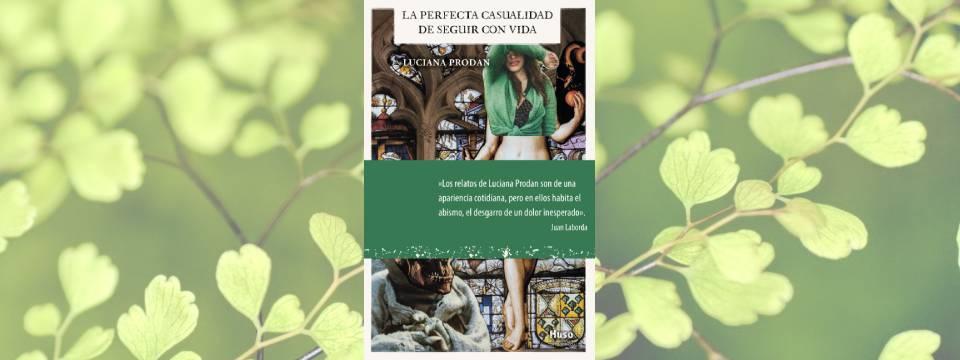 Luciana Prodan, 'La perfecta casualidad de seguir con vida'.