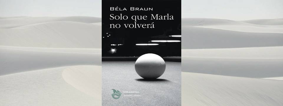 Portada de'Solo que Marla no volverá',de Béla Braun.