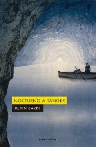 Portada del libro Nocturno a Tánger, de Kevin Barry.